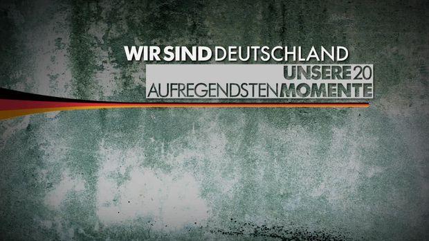 Wir Sind Deutschland - Wir Sind Deutschland - Wir Sind Deutschland - Unsere 20 Aufregendsten Momente
