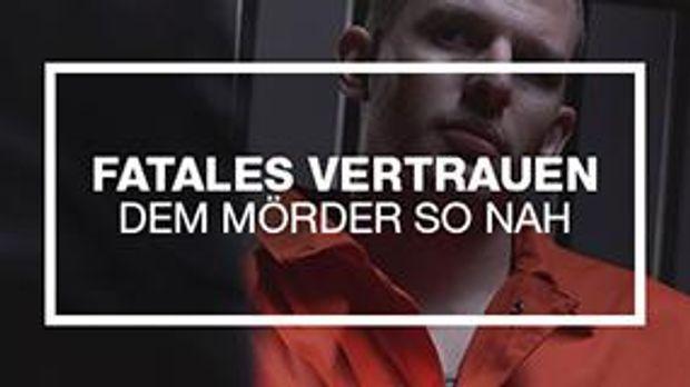 Fatales Vertrauen - Dem Mörder so nah - kabel eins Doku