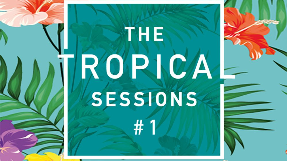 The Tropical Sessions - so heiß wie der Sommer!
